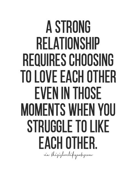 a strong relationship requires choosing to love each other ...