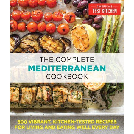 The Complete Mediterranean Cookbook 500 Vibrant Kitchen Tested Recipes For Living And Eating Well Every Day Walmart Com In 2020 Mediterranean Diet Cookbook Mediterranean Cookbook Healthy Cook Books