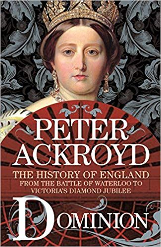 Pdf Download Dominion The History Of England From The Battle Of Waterloo To Victoria S Diamond Jubilee F History Of England Peter Ackroyd Battle Of Waterloo