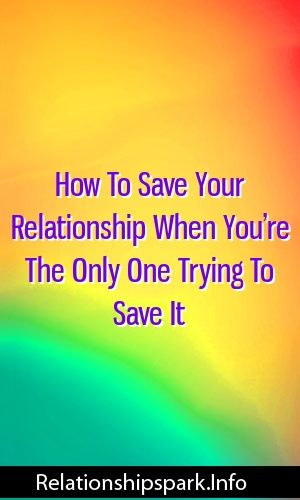 How to save your relationship after a breakup