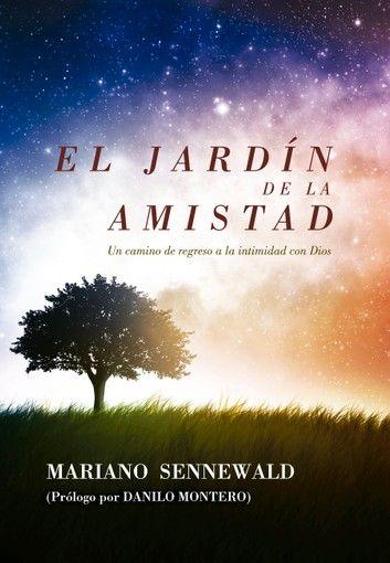 El Jardín De La Amistad Ebook By Mariano Sennewald Rakuten Kobo En 2020 Jardines Amistad Libros Cristianos Pdf