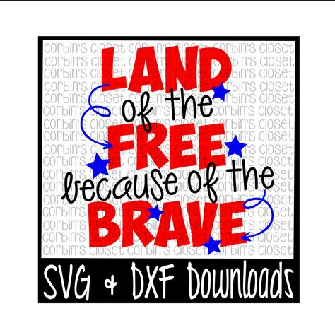 Land of the Free because of the Brave * 4th of July Cutting File - SVG & DXF Files - Silhouette Cameo/Cricut by CorbinsCloset on Etsy