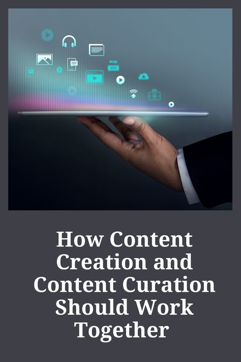 How Content Creation and Content Curation Should Work Together