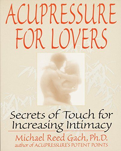 Download Acupressure For Lovers Secrets Of Touch For Increasing Intimacy Medicine Book Acupressure Intimacy