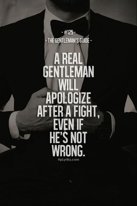 The Gentleman's Guide. A real gentleman will apologize after a fight, even if he's not wrong. Gentleman Stil, Gentleman Rules, True Gentleman, Southern Gentleman, Great Quotes, Me Quotes, Motivational Quotes, Inspirational Quotes, Work Quotes