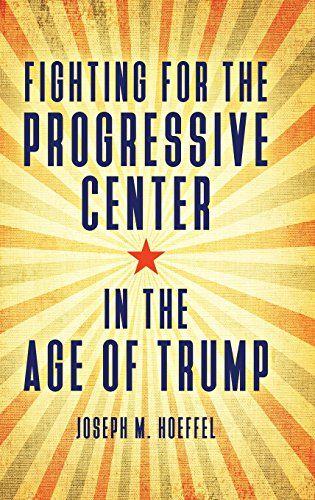 Fighting For The Progressive Center In The Age Of Trump B Https Www Amazon Com Dp 144085954x Ref Cm S African American Studies The University Of Iowa Iowa