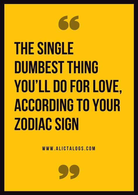 The Single Dumbest Thing You Ll Do For Love According Your Zodiac Sign Ali Catalogs Zodiacsigns Astrology Ho Zodiac Sign Facts Zodiac Signs Cancer Quotes