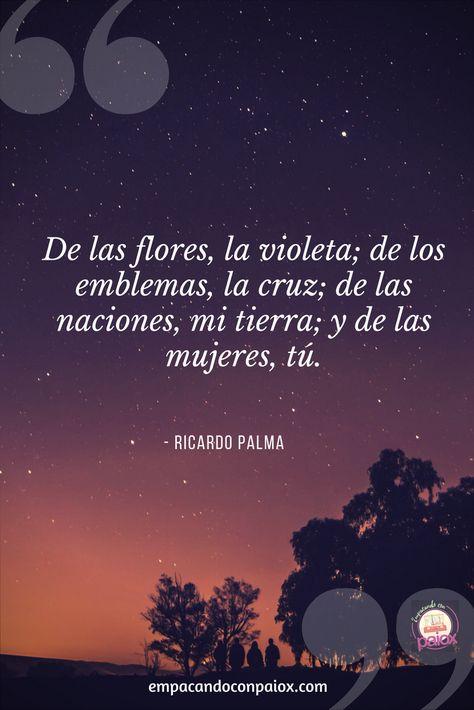 De las naciones, mi tierra.  #ricardopalma #frases #autoresperuanos #peru #empacandoconpaiox