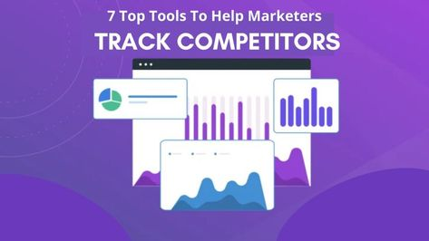 7 Top Tools To Help Marketers Track Competitors