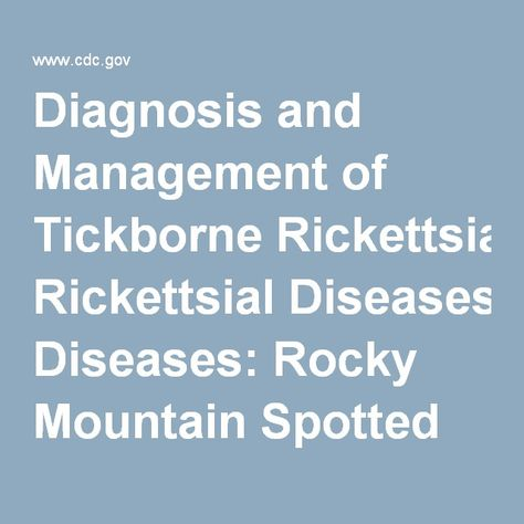 Diagnosis and Management of Tickborne Rickettsial Diseases: Rocky Mountain Spotted Fever and Other Spotted Fever Group Rickettsioses, Ehrlichioses, and Anaplasmosis — United States | MMWR 5/13/16