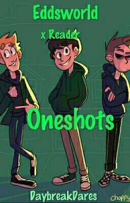 Discontinued-Eddsworld x reader oneshots - A/N: Hey guys, this is