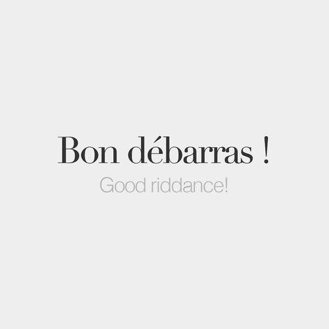Bon débarras ! • Good riddance! • /bɔ̃ de.ba.ʁa/