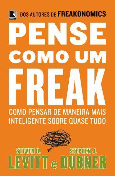 Pense Como Um Freak Stephen Dubner Dicas De Livros Livros
