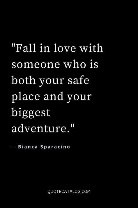 Fall in love with someone who is both your safe place and your biggest adventure. — Bianca Sparacino   Fall in love quotes. Read this and don't be afraid to fall in love, there's no need to be scared to fall in love when you have feelings. Let go of the hurt, trauma, abuse and work on healing to find the person who you love forever and is your soulmate to go on a lifetime of adventures with. #quote #quotes #adventure #love #relationships
