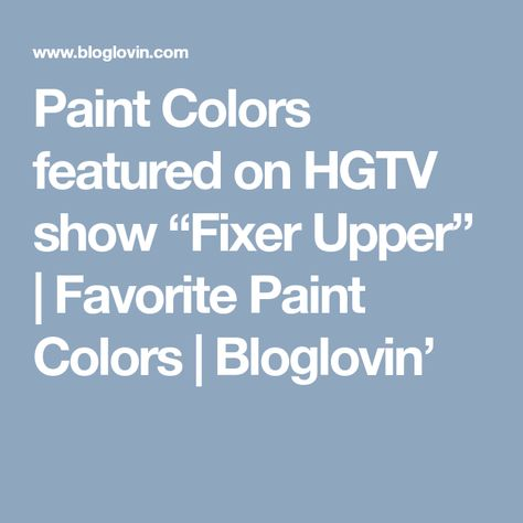"""paint colors featured on hgtv show """"fixer upper"""" (favorite"""