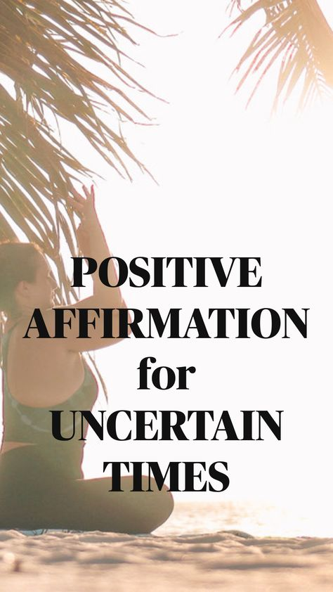 POSITIVE AFFIRMATION for UNCERTAIN TIMES