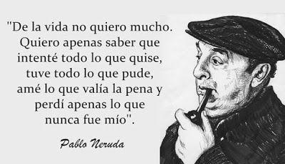 1 Un Hombre Que Posee Una Mujer Y Un Hogar Ya Es Un Poco Rey 2 Muere Lentamente Quien No Ha Viajado Quien No L Poemas De Neruda Neruda Frases Pablo Neruda