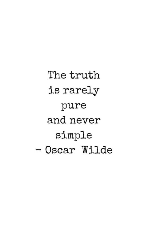 simple quotes Oscar Wilde Quote - The truth is rarely pure and never simple Truth Quotes, New Quotes, Happy Quotes, Words Quotes, Quotes To Live By, Funny Quotes, Life Quotes, Inspirational Quotes, Advice Quotes
