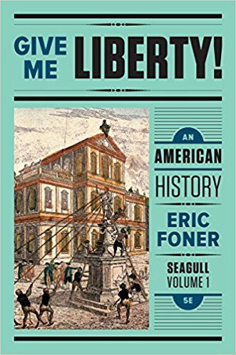 Pdf Download Give Me Liberty An American History Seagull Fifth Edition Vol 1 Free Epub Eric Foner American History My Liberty