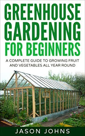 Read Book Greenhouse Gardening A Beginners Guide To Growing