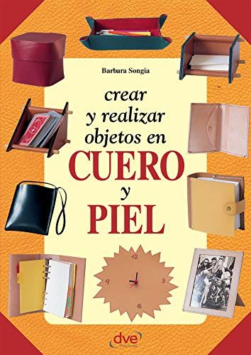 Crear Y Realizar Objetos En Cuero Y Piel Spanish Edition Kindle Edition By Songia Barbara Crafts Hobbies Home Ki In 2020 Kindle Reading Kindle App Free Kindle