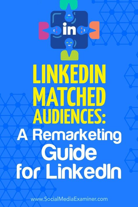 LinkedIn Matched Audiences: A Remarketing Guide for LinkedIn