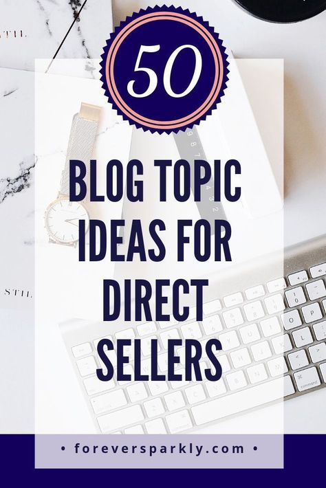 50 Blog Topic Ideas for Direct Sellers and Home Based Business Owners