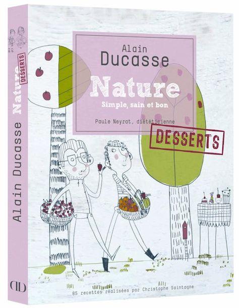 Nature Desserts Simple Sain Et Bon Alain Ducasse Edition