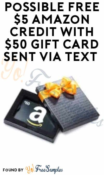 Possible Free 5 Amazon Credit With 50 Gift Card Sent Via Text Selected Accounts Purchase Required Yo Free Samples Amazon Gift Card Free Free Amazon Products Amazon Gift Cards