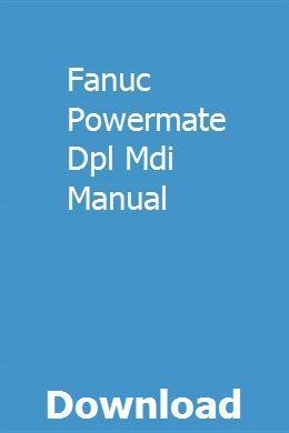 Fanuc Powermate Dpl Mdi Manual Repair Manuals Owners Manuals Car Owners Manuals
