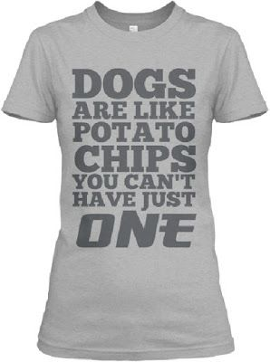 T Shirts Dogs Are Like Potato Chips You Can T Have Just One With