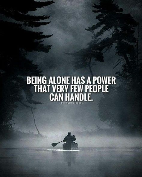 Being alone has a power that very few people can handle. #WordsOfWisdom