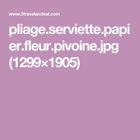 Pliage Serviette Papier Fleur Pivoine Jpg 1299 1905 Pliage De