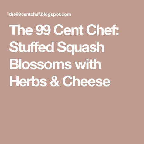 The 99 Cent Chef Stuffed Squash Blossoms With Herbs Cheese