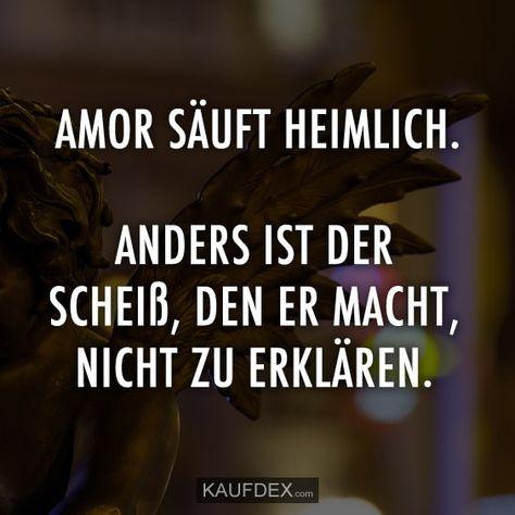 Amor säuft heimlich. Anders ist der Scheiß, den er macht, nicht zu erklären.