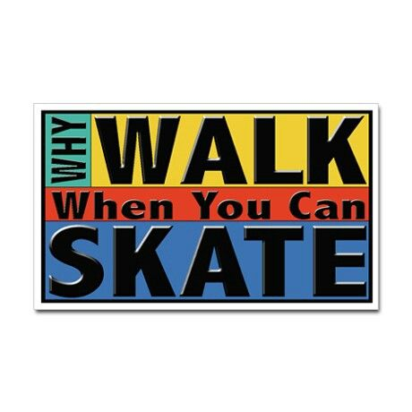 Why Walk When You Can Skate. | Roller Skating Quotes | Quad ...