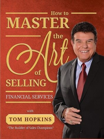 How To Master The Art Of Selling Financial Services Ebook By Tom Hopkins Rakuten Kobo Financial Services Financial Sales Coaching