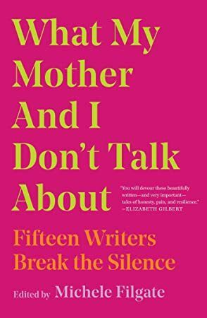Read Book What My Mother And I Don T Talk About Fifteen Writers