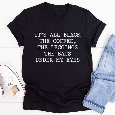 It's All Black The Coffee The Leggings The Bags Under My Eyes Tee #workfromhomemom #momstyleblogger #outfitideas4you #shopping #dailymotherhood #homeschoolmama #hotmess #wearingtoday #mamalife #springstyle