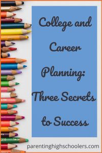 College and Career Planning: 3 Secrets to Success - Parenting High Schoolers