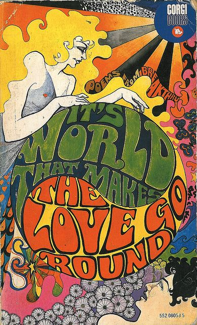 sixties-gal:  It's World That Makes the Love Go Around, 60s poetry book by (smashingbird)