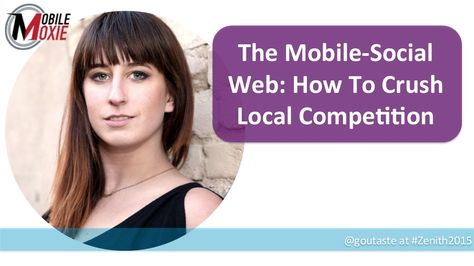 The Social-Mobile Web: How to Crush Your Local Competition (Emily Grossman Zenith 2015) by Suzzicks via slideshare