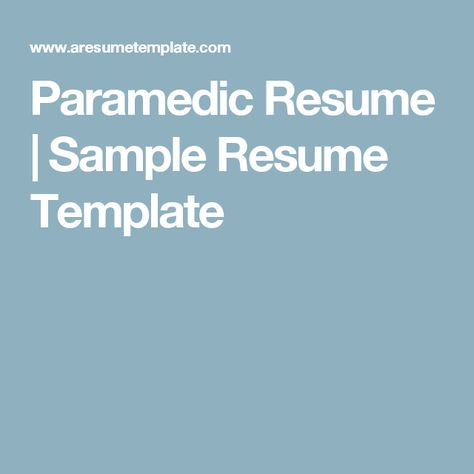 Paramedic Resume Sample Resume Template Resume Pinterest - paramedic resume