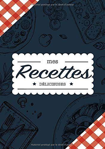 Telecharger Mes Recettes Delicieuses Cahier A Completer Pour 100 Recettes Livre De Cuisine Personnalise A Ecrire 50 Recette Cahier De Recettes Pdf Par Diar