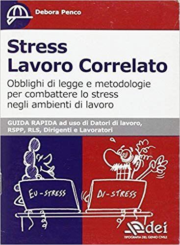Scaricare Stress Lavoro Correlato Obblighi Di Legge E Metodologia Per Combattere Lo Stress Negli Am Stress Libri Leggende