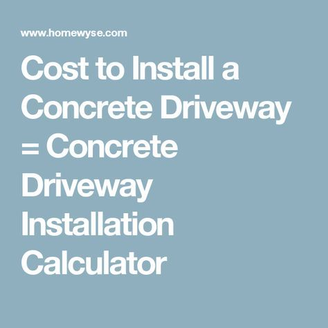 Cost To Install A Concrete Driveway Concrete Driveway Installation Calculator Concrete Driveways Driveway Installation Concrete