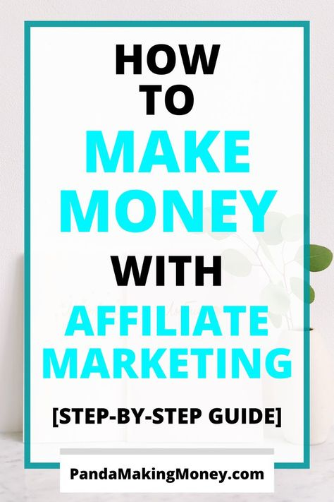 How To Make Money With Affiliate Marketing [Step-By-Step Guide]