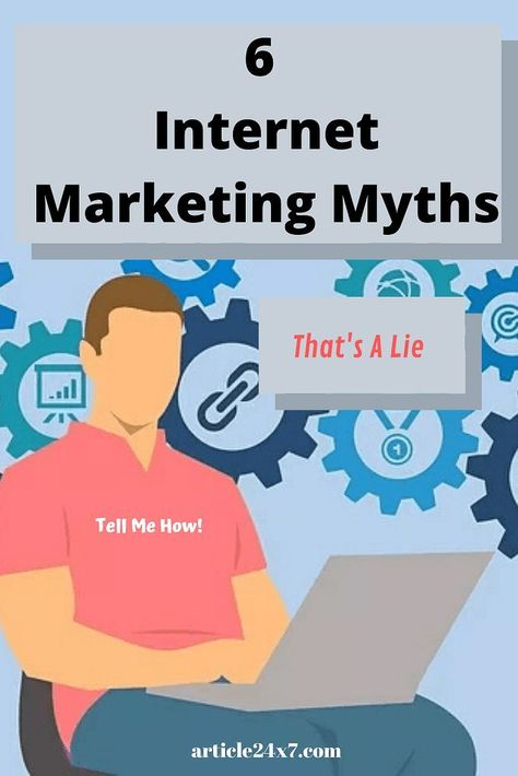 6 Internet Marketing Myths - Article 24x7