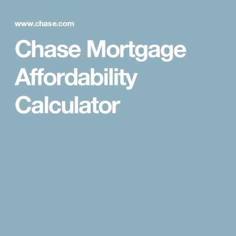 Chase Mortgage Affordability Calculator Mortgage Loan Originator