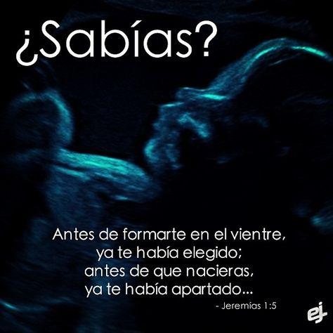 ¿Sabías que? Dios te eligió desde antes de formarte en el vientre y te apartó antes de nacer... Jeremías 1:5